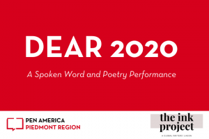 "On top: ""Dear 2020: A Spoken Word and Poetry Performance"" in text; PEN America and The Ink Project logos on the bottom"