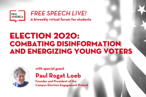 "Black-and-white image of American flag as backdrop; on top: ""Free Speech Live! A biweekly virtual forum for students. Election 2020: Combating Disinformation and Energizing Young Voters with special guest Paul Rogat Loeb"" and Loeb's headshot"