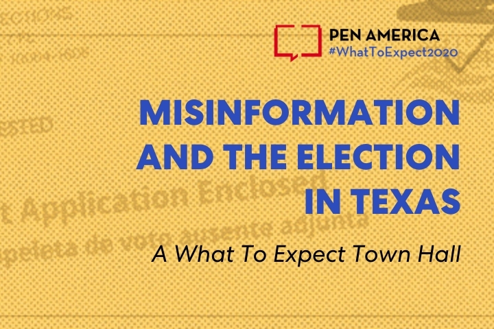 """""""Ballot Application Enclosed"""" envelope with yellow overlay as backdrop; on top: """"PEN America #WhatToExpect 2020, Misinformation and the Election in Texas, A What To Expect 2020 Town Hall"""""""