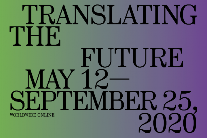 "Text on a green and purple gradient background that reads: ""Translating the Future, May 12—September 25, 2020. Worldwide Online"""
