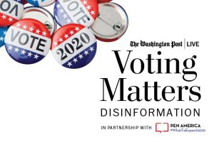 """Vote"" and ""2020"" buttons with The Washington Post Live logo, the text ""Voting Matters: Disinformation,"" and ""in Partnership with PEN America #WhatToExpect2020"""