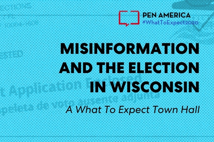 """""""Ballot Application Enclosed"""" envelope with blue overlay as backdrop; on top: """"PEN America #WhatToExpect 2020, Misinformation and the Election in Wisconsin, A What To Expect 2020 Town Hall"""""""