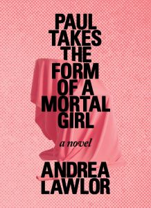 Andrea Lawlor - Paul Takes the Form of a Mortal Girl book cover