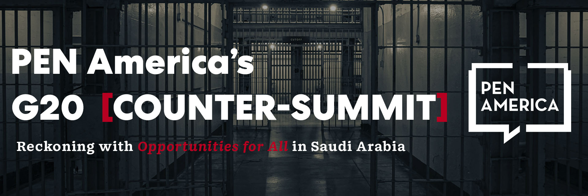 """Jail cell in background; on top, text that reads """"PEN America's G20 Counter-Summit: Reckoning with Opportunities for All in Saudi Arabia"""" and logo of PEN America"""