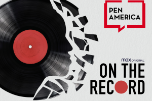 "Cracked music record with broken pieces on left; on the right: PEN America's logo and ""MAX original, On The Record"""
