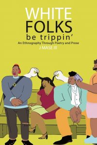 J. Mase III - White Folks Be Trippin' book cover