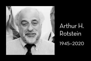 """Arthur H. Rotstein's headshot on left; on right: """"Arthur H. Rotstein, 1945–2020"""""""