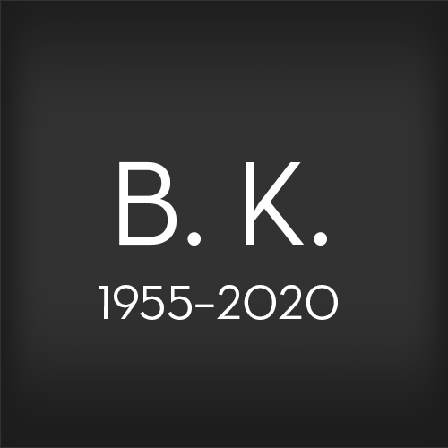 "Text on a black background that reads: ""B. K., 1955–2020"""