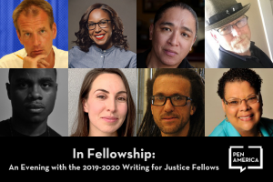 "Fellow headshots in a two-row layout; underneath that, ""In Fellowship: An Evening with the 2019-2020 Writing for Justice Fellows"" and PEN America's logo"