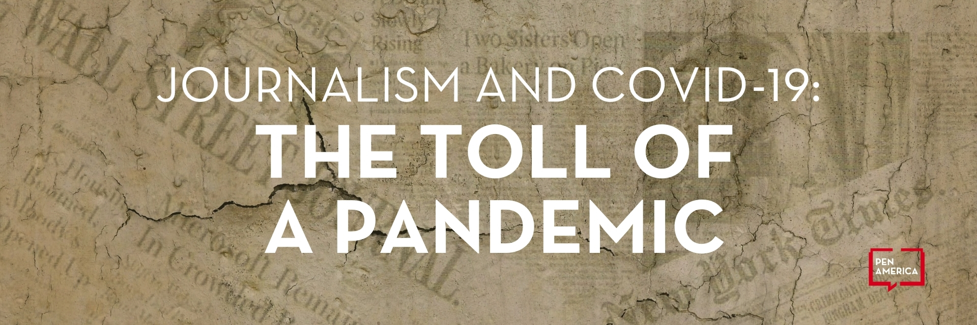 "The text ""Journalism and COVID-19: The Toll of a Pandemic"" and PEN America's logo overlaid on a set of distressed newspapers"