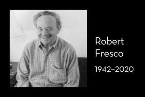 "Robert Fresco's headshot on left; on right: ""Robert Fresco, 1942–2020"""