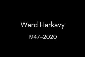 """Text on a black background that reads: """"Ward Harkavy, 1947–2020"""""""