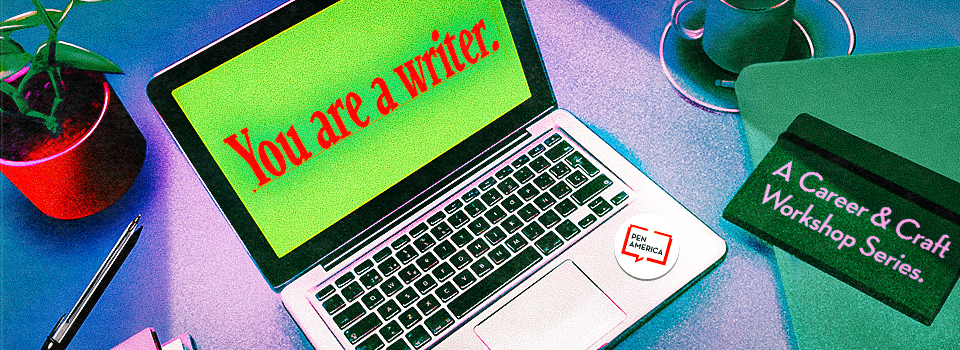 "Potted plant and pen next to a laptop on the left. The laptop screen reads, ""You are a writer."" in red text on a green background. A PEN America sticker is on the bottom right of the laptop. Next to the laptop, on the right, is a green teacup and a dark green notebook placed on top of a light green folder. The cover of the notebook reads in light pink text, ""A Career & Craft Workshop Series."""