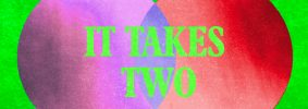 """Venn diagram with the left circle in purple and the right circle in red, on top of a neon green background. Text in the venn diagram reads, in neon green, """"It Takes Two"""""""
