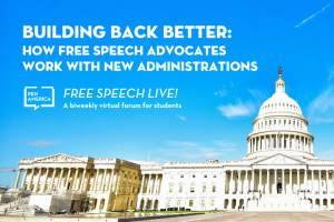 "U.S. Capitol building in background; on top, text that reads: ""Building Back Better: How Free Speech Advocates Work with New Administrations"" and ""Free Speech Live!, a biweekly virtual forum for students"""