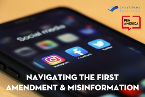 "Cell phone screen with social media platform icons; on top: ""Navigating the First Amendment & Misinformation"" and logos of EveryLibrary Institute and PEN America"