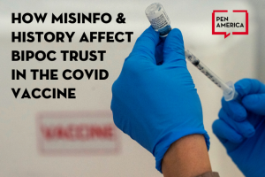 "Pharmacist's hands filling a syringe with the COVID-19 vaccine; on top of image: ""How Misinfo & History Affect BIPOC Trust in the COVID Vaccine"" and PEN America logo"