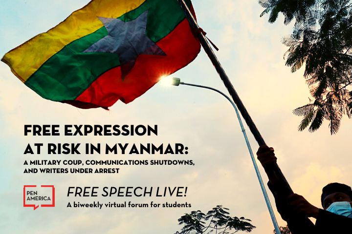 "Protester waving a Myanmar flag in the background; on top: ""Free Expression at Risk in Myanmar: A Military Coup, Communication Shutdowns, and Writers Under Arrest. PEN America Free Speech Live!: A biweekly virtual forum for students"""