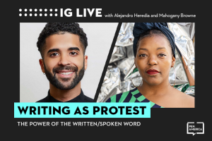 "Alejandro Heredia's and Mahogany L. Browne's headshots on black background and the words ""Writing as Protest"" on teal text box"