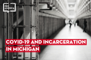 "black-and-white image of a cell block hallway; in the foreground a cell door stands open; PEN America logo in white in the upper left corner; white text over a red box reads ""COVID-19 and Incarceration in Michigan"""