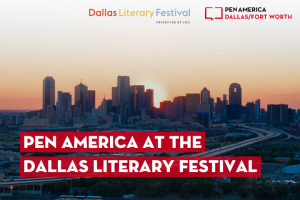 "Dallas skyline in background; on top: logos of Dallas Literary Festival and PEN America Dallas/Fort Worth, and ""PEN America at the Dallas Literary Festival"""