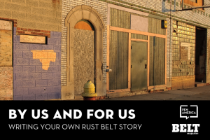 "Rust Belt building with a fire hydrant in front; text below: ""By Us and For Us: Writing Your Own Rust Belt Story"" and logos of PEN America and BELT Magazine"