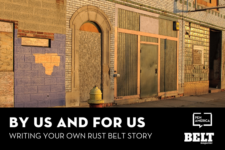 """Rust Belt building with a fire hydrant in front; text below: """"By Us and For Us: Writing Your Own Rust Belt Story"""" and logos of PEN America and BELT Magazine"""