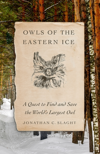 Owls of the Eastern Ice: A Quest to Find and Save the World's Largest Owl book cover