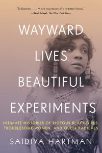 Wayward Lives, Beautiful Experiments: Intimate Histories of Riotous Black Girls, Troublesome Women, and Queer book cover
