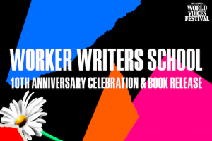 """Colorful assorted shapes and flower in background; on top: """"Worker Writers School: 10th Anniversary Celebration & Book Release"""""""