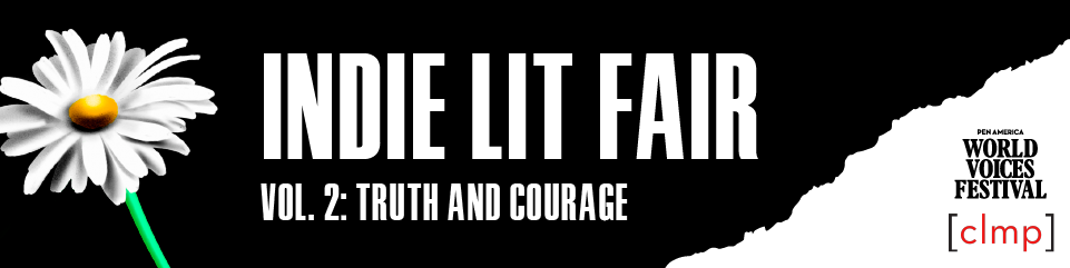 """White flower on left; text in center: """"Indie Lit Fair. Vol 1: Truth and Courage."""" PEN World Voices Festival and CLMP logos on right"""