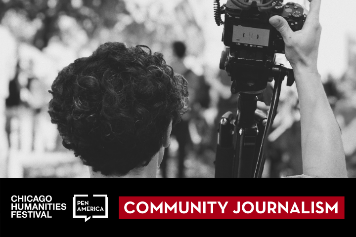 """Black-and-white image of the back of a photojournalist raising a camera on a tripod overhead; text below: """"Community Journalism"""" and logos of Chicago Humanities Festival and PEN America"""