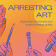 """Illustration of hands: one with three fingers up, one holding a pencil, one holding a paintbrush, and one holding a microphone. Text on top: """"Arresting Art: Repression, Censorship, and Artistic Freedom in Asia"""""""