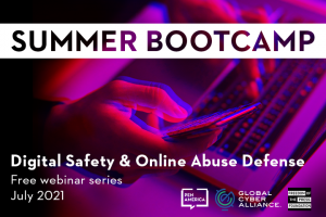 """A person holding a cell phone and using their other hand on their laptop keyboard in red and blue overlaying a black background; on top: """"Summer Bootcamp: Digital Safety & Online Abuse Defense. Free webinar series, July 2021."""" and logos of PEN America, Global Cyber Alliance, and Freedom of the Press Foundation"""
