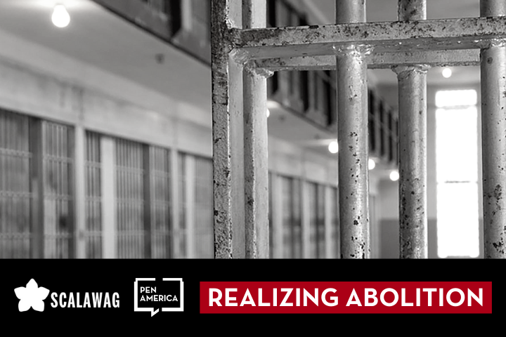 """Black-and-white photo of prison block; at the bottom: """"Realizing Abolition"""" and logos of Scalawag and PEN America"""