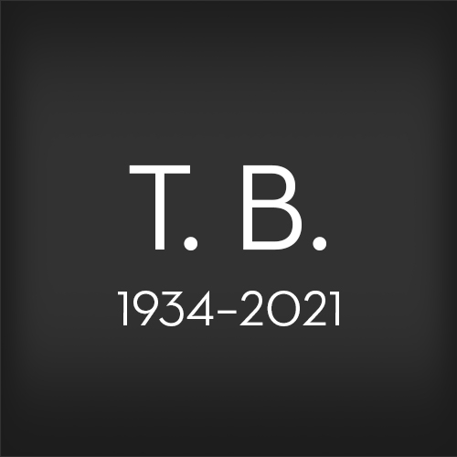 """Text on a black background that reads: """"T. B., 1934–2021"""""""