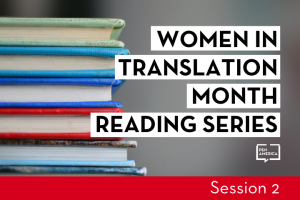 """Stack of books in the background; on top: """"Women in Translation Month Reading Series: Session 2"""""""