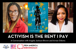 """Angela Jackson-Brown and Arnee Odoms headshots with """"When Stars Rain Down"""" book cover in center; at the bottom: """"Activism is the Rent I Pay: A Conversation with Angela Jackson-Brown and Arnee Odoms"""" and logos of AWC, Magic City Poetry Festival, and PEN America Birmingham"""