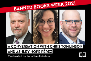 """Headshots of Chris Tomlinson, Ashley Hope Hérez, and Jonathan Friedman; on top: """"Banned Books Week 2021"""" in a red banner and """"A Conversation with Chris Tomlinson and Ashley Hope Pérez moderated by Jonathan Friedman"""""""