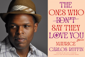 """Maurice Carlos Ruffin headshot and """"The Ones Who Don't Say They Love You: Stories"""" book cover"""