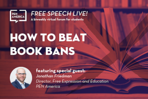 """Stack of open books with pages fanned out and with red overlay in background; on top: """"Free Speech Live! A biweekly virtual forum for students. How to Beat Book Bans featuring special guest: Jonathan Friedman, Director, Free Expression and Education, PEN America"""""""