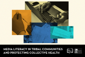 """Stacked photo collage of hands holding a vaccine needle, person typing on a laptop, vaccination cards, and a mask; at the bottom: """"Media Literacy in Tribal Communities and Protecting Collective Health"""""""